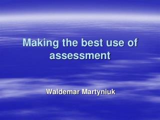 Making the best use of assessment