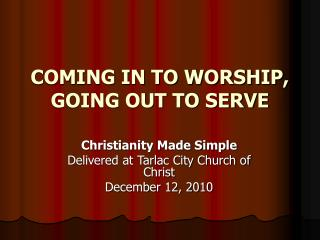 COMING IN TO WORSHIP, GOING OUT TO SERVE