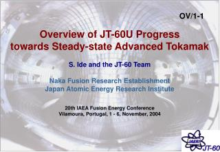 Overview of JT-60U Progress towards Steady-state Advanced Tokamak S. Ide and the JT-60 Team