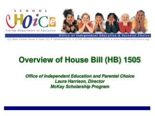 Overview of House Bill HB 1505  Office of Independent Education and Parental Choice Laura Harrison, Director McKay Schol
