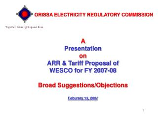 A  Presentation  on  ARR & Tariff Proposal of  WESCO for FY 2007-08 Broad Suggestions/Objections