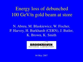 Energy loss of debunched  100 GeV/n gold beam at store