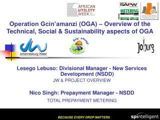 Operation Gcin'amanzi (OGA) – Overview of the Technical, Social & Sustainability aspects of OGA