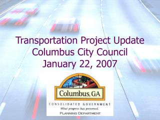 Transportation Project Update Columbus City Council January 22, 2007