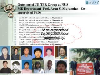 O utcome of JU-TPR Group at NUS  ME Department  Prof. Arun S. Mujumdar-  Co-supervised PhDs