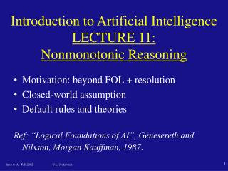 Introduction to Artificial Intelligence LECTURE 11 :  Nonmonotonic Reasoning