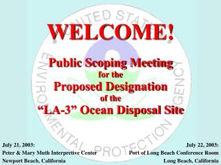 "WELCOME! Public Scoping Meeting for the Proposed Designation of the ""LA-3"" Ocean Disposal Site"