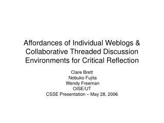Clare Brett  Nobuko Fujita  Wendy Freeman OISE/UT CSSE Presentation – May 28, 2006