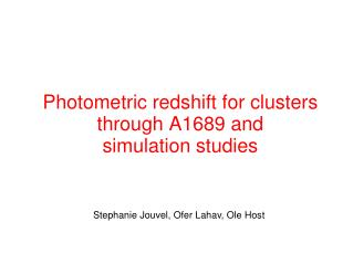 Photometric redshift for clusters through A1689 and simulation studies