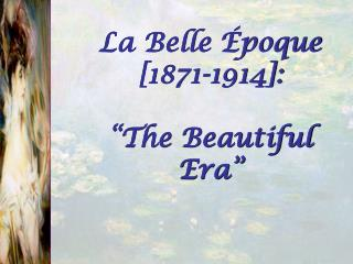"La Belle Époque [1871-1914]: ""The Beautiful Era"""