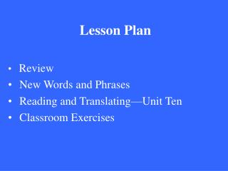 Lesson Plan Review  New Words and Phrases  Reading and Translating—Unit Ten  Classroom Exercises