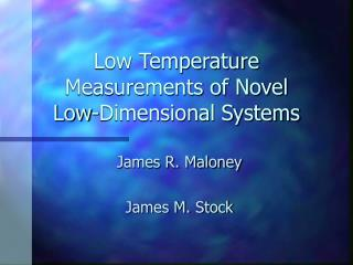 Low Temperature Measurements of Novel  Low-Dimensional Systems