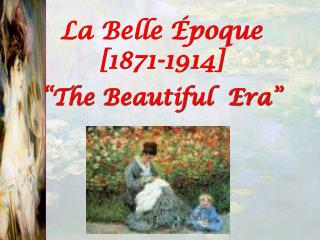 La Belle �poque [1871-1914] �The Beautiful  Era�