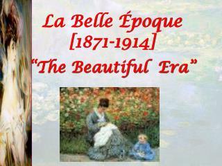"""La Belle Époque [1871-1914] """"The Beautiful  Era"""""""