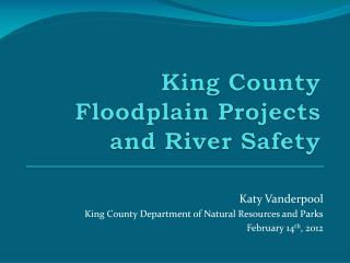 King County  Floodplain Projects  and River Safety