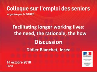 Facilitating longer working lives: the need, the rationale, the how Discussion