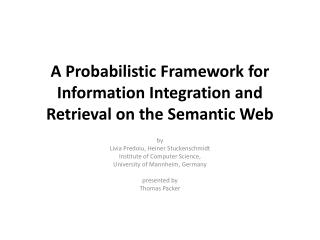 A  Probabilistic  Framework for Information Integration and Retrieval on the Semantic Web