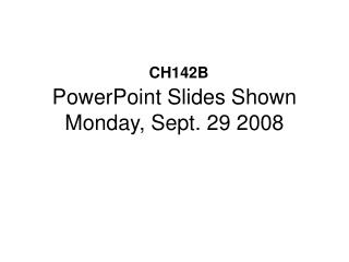 PowerPoint Slides Shown Monday, Sept. 29 2008