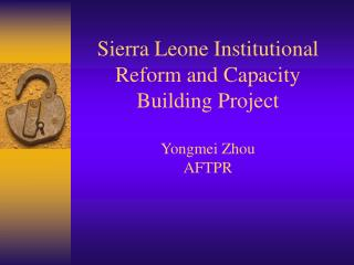 Sierra Leone Institutional Reform and Capacity Building Project Yongmei Zhou AFTPR
