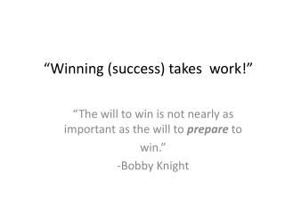 """Winning (success) takes  work!"""