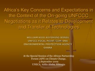 WILLIAM KOJO AGYEMANG-BONSU UNFCCC FOCAL POINT/CDM-DNA ENVIRONMENTAL PROTECTION AGENCY GHANA