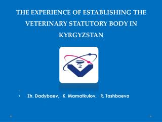 THE EXPERIENCE Of ESTABLISHING THE VETERINARY STATUTORY BODY IN KYRGYZSTAN