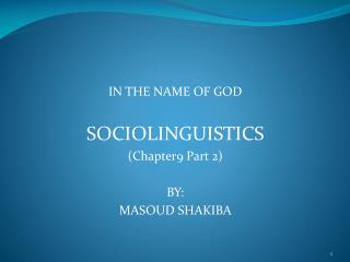 IN THE NAME OF GOD SOCIOLINGUISTICS (Chapter9 Part  2) BY:  MASOUD SHAKIBA