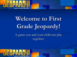 Welcome to First Grade Jeopardy!