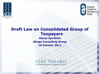 Draft Law on Consolidated Group of Taxpayers Alexei Spirikhin Alinga Consulting Group