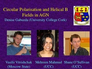 Circular Polarisation and Helical B Fields in AGN Denise Gabuzda (University College Cork)