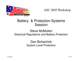 Battery  & Protection Systems Session Steve McMullen Electrical Regulations and Battery Protection
