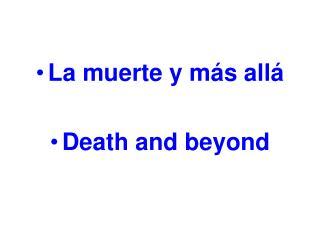 La muerte y más allá Death and beyond