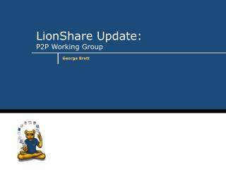LionShare Update: P2P Working Group