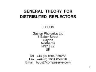 GENERAL  THEORY  FOR   DISTRIBUTED  REFLECTORS J. BUUS Gayton Photonics Ltd 6 Baker Street Gayton