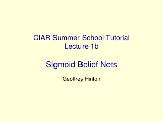 CIAR Summer School Tutorial Lecture 1b Sigmoid Belief Nets