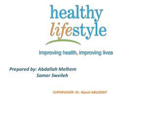 Prepared by:  Abdallah Melhem Samer Sweileh SUPERVISOR: Dr.  Hanal  ABUZANT