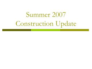 Summer 2007 Construction Update