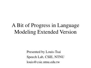 A Bit of Progress in Language Modeling Extended Version