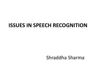 ISSUES  IN SPEECH  RECOGNITION Shraddha  Sharma
