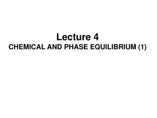 Lecture 4 CHEMICAL AND PHASE EQUILIBRIUM (1)
