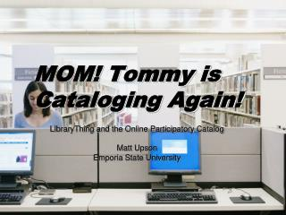 MOM! Tommy is Cataloging Again!
