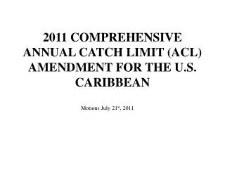 2011 COMPREHENSIVE ANNUAL CATCH LIMIT (ACL) AMENDMENT FOR THE U.S. CARIBBEAN