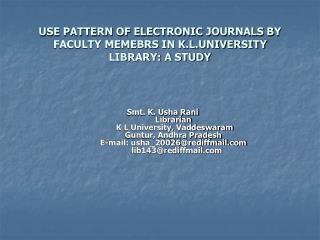 USE PATTERN OF ELECTRONIC JOURNALS BY FACULTY MEMEBRS IN K.L.UNIVERSITY LIBRARY: A STUDY