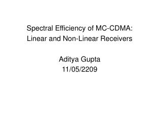 Spectral Efficiency of MC-CDMA:  Linear and Non-Linear Receivers    Aditya Gupta 11/05/2209