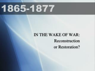 IN THE WAKE OF WAR: Reconstruction  or Restoration?
