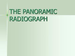 THE PANORAMIC RADIOGRAPH