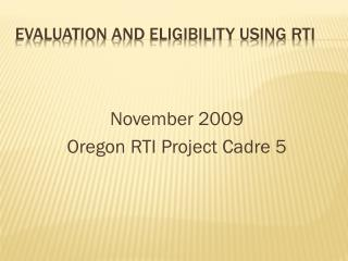 Evaluation and eligibility using RTI
