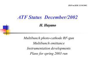 ATF Status  December/2002 H. Hayano