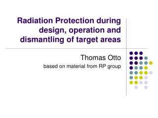 Radiation Protection during design, operation and dismantling of target areas