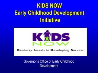 KIDS NOW Early Childhood Development  Initiative